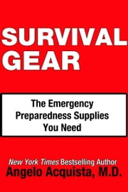 SURVIVAL GEAR - The Emergency Preparedness Supplies You Need ebook by Angelo Acquista, M.D.
