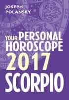 Scorpio 2017: Your Personal Horoscope ebook by Joseph Polansky