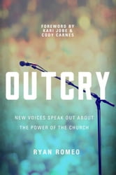 Outcry: New Voices Speak Out about the Power of the Church ebook by Romeo, Ryan