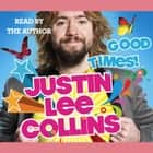 Good Times! Hörbuch by Justin Lee Collins, Justin Lee Collins