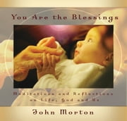 You Are the Blessings - Meditations and Reflections on Life, God and Us ebook by John Morton, DCE