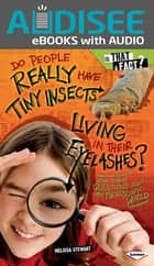 Do People Really Have Tiny Insects Living in Their Eyelashes? - And Other Questions about the Microscopic World ebook by Melissa Stewart, Intuitive