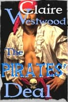 The Pirates' Deal: Wild Seas Erotic Romance ebook by Claire Westwood