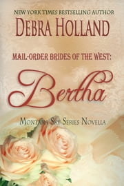 Mail-Order Brides of the West: Bertha - A Montana Sky Novella ebook by Debra Holland