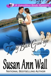 Taking Back Good-bye - Superstitious Brides, #5 ebook by Susan Ann Wall