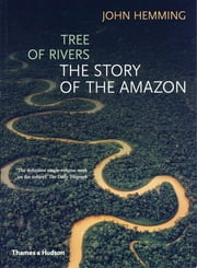 Tree of Rivers: The Story of the Amazon ebook by John Hemming
