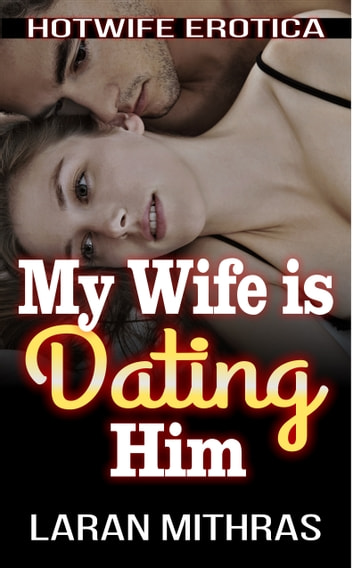 My Wife is Dating Him ebook by Laran Mithras