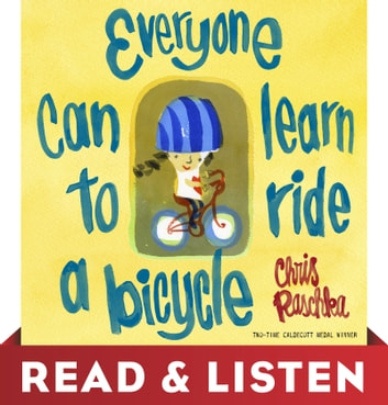 Everyone Can Learn to Ride a Bicycle: Read & Listen Edition ebook by Chris Raschka