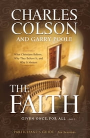 The Faith Participant's Guide - Six Sessions ebook by Charles W. Colson,Garry D. Poole