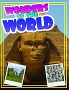 Wonders Of The World (Did You Know) - From the Pyramids of Egypt to the Leaning Tower Of Piza ebook by Speedy Publishing