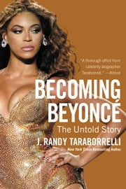 Becoming Beyoncé - The Untold Story ebook by J. Randy Taraborrelli