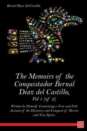 The Memoirs of the Conquistador Bernal Diaz del Castillo, Vol 1 (of 2) Written by Himself Containing a True and Full Account of the Discovery and Conquest of Mexico and New Spain. ebook by Bernal Diaz del Castillo