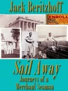 Sail Away - Journeys of a Merchant Seaman ebook by Jack Beritzhoff, David Kudler