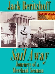 Sail Away - Journeys of a Merchant Seaman ebook by Jack Beritzhoff,David Kudler