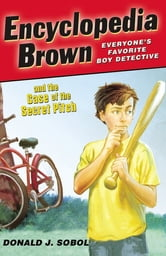 Encyclopedia Brown and the Case of the Secret Pitch ebook by Donald J. Sobol