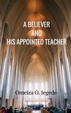 A Believer And His Appointed Teacher ebook by Omeiza Jegede