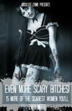Even More Scary Bitches! - 15 More of the Scariest Women You'll Ever Meet! ebook by William Webb