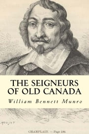 The Seigneurs of Old Canada ebook by William Bennett Munro