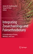 Integrating Zooarchaeology and Paleoethnobotany ebook by Amber VanDerwarker,Tanya M. Peres