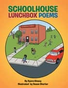 Schoolhouse Lunchbox Poems - Children's Poems ebook by Dyora Kinsey, Susan Shorter