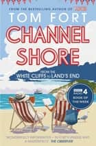 Channel Shore - From the White Cliffs to Land's End ebook by Tom Fort