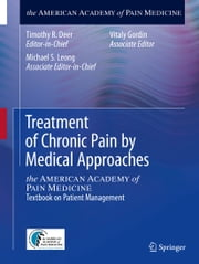 Treatment of Chronic Pain by Medical Approaches - the AMERICAN ACADEMY of PAIN MEDICINE Textbook on Patient Management ebook by Michael S. Leong,Vitaly Gordin,Timothy R. Deer