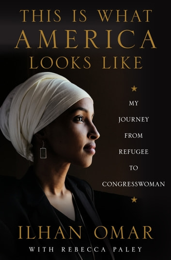 This Is What America Looks Like - My Journey from Refugee to Congresswoman ebook by Ilhan Omar