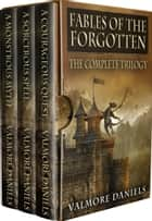Fables Of The Forgotten (The Complete Trilogy) ebook by Valmore Daniels