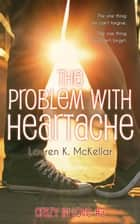 The Problem With Heartache - Crazy In Love, #3 ebook by Lauren K. McKellar