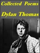 Collected Poems - 1934 - 1952 ebook by Dylan Thomas