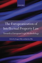 The Europeanization of Intellectual Property Law: Towards a European Legal Methodology ebook by Justine Pila,Ansgar Ohly