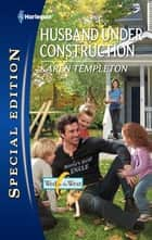 Husband Under Construction ebook by Karen Templeton