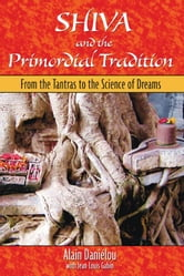 Shiva and the Primordial Tradition - From the Tantras to the Science of Dreams ebook by Alain Daniélou