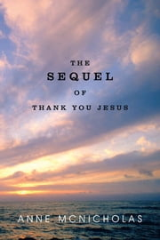 The Sequel of Thank You Jesus ebook by Anne McNicholas