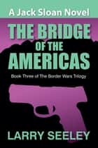 The Bridge of the Americas ebook by Larry Seeley