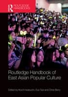 Routledge Handbook of East Asian Popular Culture ebook by Koichi Iwabuchi, Eva Tsai, Chris Berry