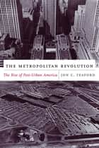 The Metropolitan Revolution - The Rise of Post-Urban America ebook by