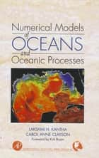 Numerical Models of Oceans and Oceanic Processes ebook by Lakshmi H. Kantha,Carol Anne Clayson