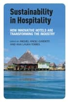 Sustainability in Hospitality ebook by Miguel Angel Gardetti,Ana Laura Torres