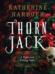 Thorn Jack - A Night and Nothing Novel ebook by Katherine Harbour