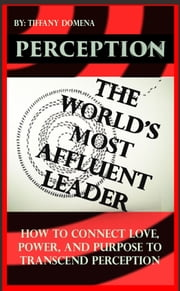 Perception: The World's Most Affluent Leader ebook by Tiffany Domena