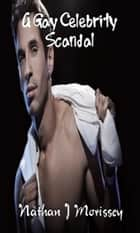 A Gay Celebrity Scandal ebook by Nathan J Morissey