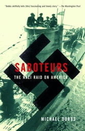 Saboteurs - The Nazi Raid on America ebook by Michael Dobbs