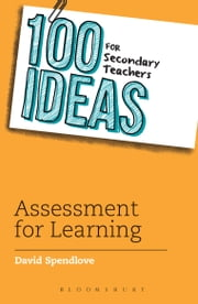 100 Ideas for Secondary Teachers: Assessment for Learning ebook by David Spendlove