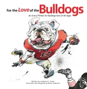 For the Love of the Bulldogs - An A-to-Z Primer for Bulldogs Fans of All Ages ebook by Frederick C.  Klein,Mark Anderson