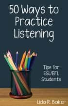 Fifty Ways to Practice Listening: Tips for ESL/EFL Students eBook von Lida R. Baker