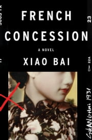French Concession - A Novel ebook by Xiao Bai