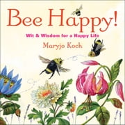 Bee Happy! - Wit & Wisdom for a Happy Life ebook by Maryjo Koch