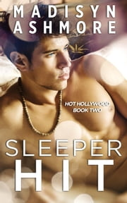 Sleeper Hit - Hot Hollywood, #2 ebook by Madisyn Ashmore