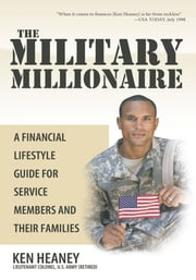 The Military Millionaire - A Financial Lifestyle Guide for Service Members and Their Families ebook by Ken Heaney